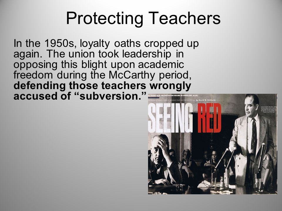 Protecting Teachers In the 1950s, loyalty oaths cropped up again.