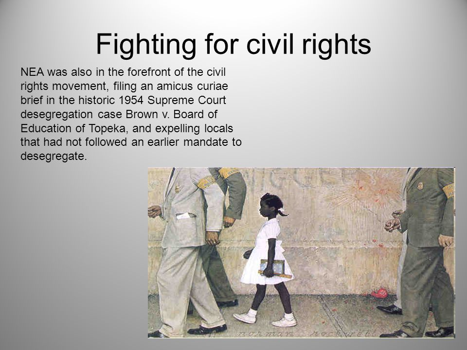 Fighting for civil rights NEA was also in the forefront of the civil rights movement, filing an amicus curiae brief in the historic 1954 Supreme Court desegregation case Brown v.