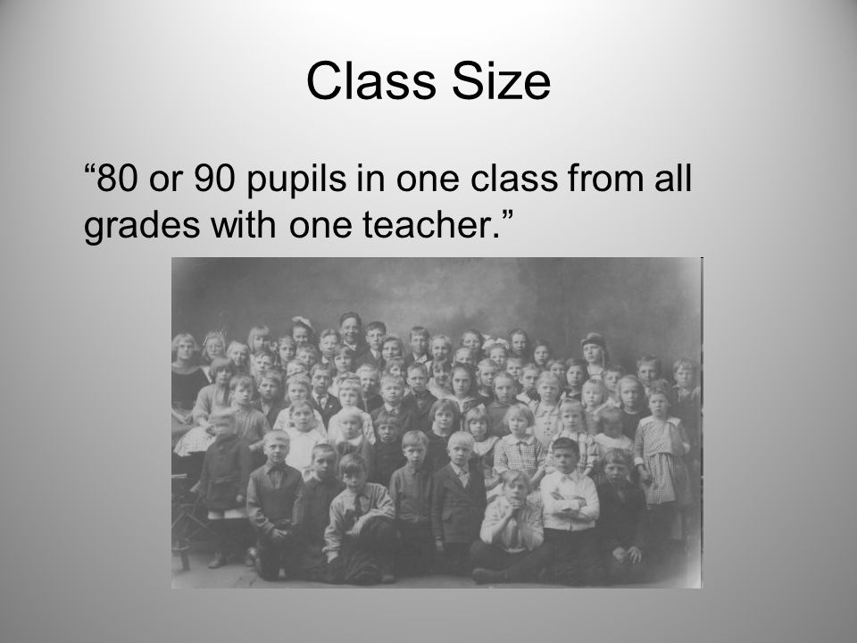Class Size 80 or 90 pupils in one class from all grades with one teacher.