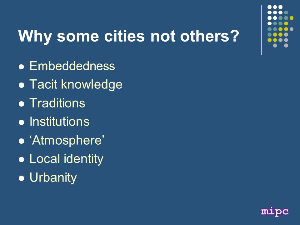 Embeddedness Tacit knowledge Traditions Institutions 'Atmosphere' Local identity Urbanity