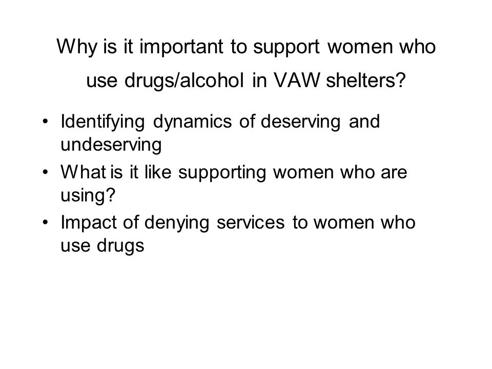 Why is it important to support women who use drugs/alcohol in VAW shelters.