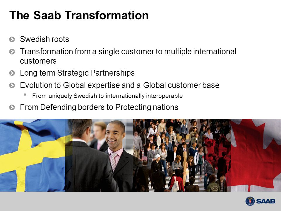 Swedish roots Transformation from a single customer to multiple international customers Long term Strategic Partnerships Evolution to Global expertise