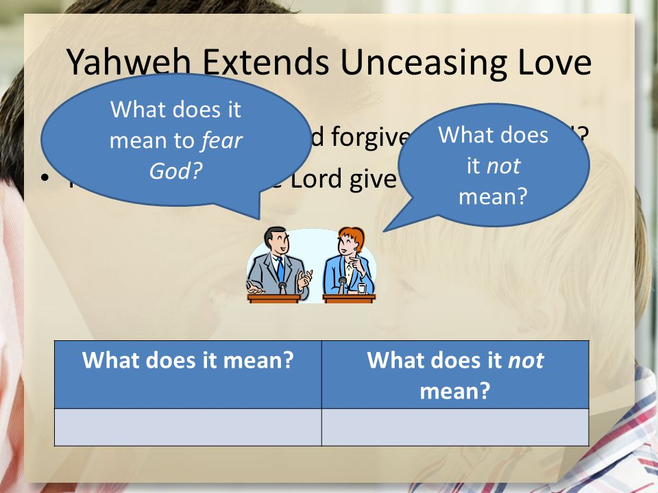 Yahweh Extends Unceasing Love How is God's love and forgiveness depicted.