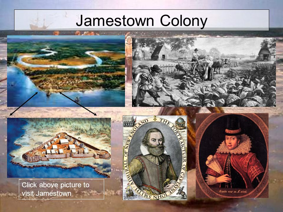 Jamestown Colony Click above picture to visit Jamestown