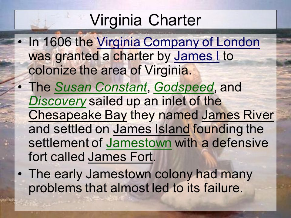 Virginia Charter In 1606 the Virginia Company of London was granted a charter by James I to colonize the area of Virginia.