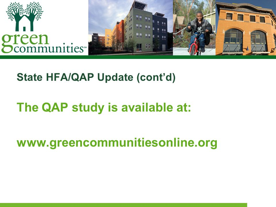 State HFA/QAP Update (cont'd) The QAP study is available at: www.greencommunitiesonline.org