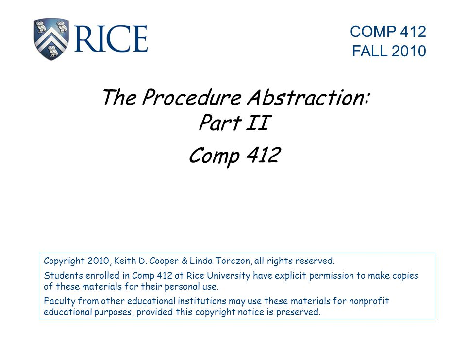 The Procedure Abstraction: Part II Comp 412 Copyright 2010, Keith D.