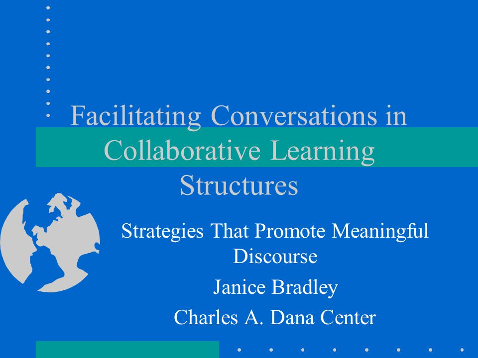 Facilitating Conversations in Collaborative Learning Structures Strategies That Promote Meaningful Discourse Janice Bradley Charles A.