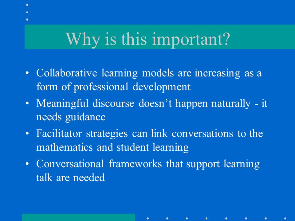 Conversational Framework - Protocol for Talk Establish categories of talk using a 4 column chart What to teach - Curriculum How to teach it - Instruction How do we know students get it - Assessment Parking Lot - Other issues