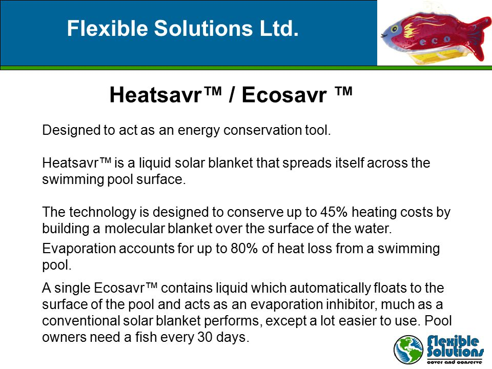 Applications Home Swimming Pools: Small Applications – Pools 400-1,000 square feet of surface area Solution: Ecosavr™ Dispensing liquid over 4 weeks Home Swimming Pools Larger than 1,000 sq.