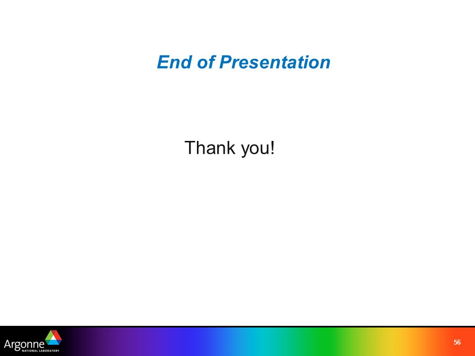 56 End of Presentation Thank you!