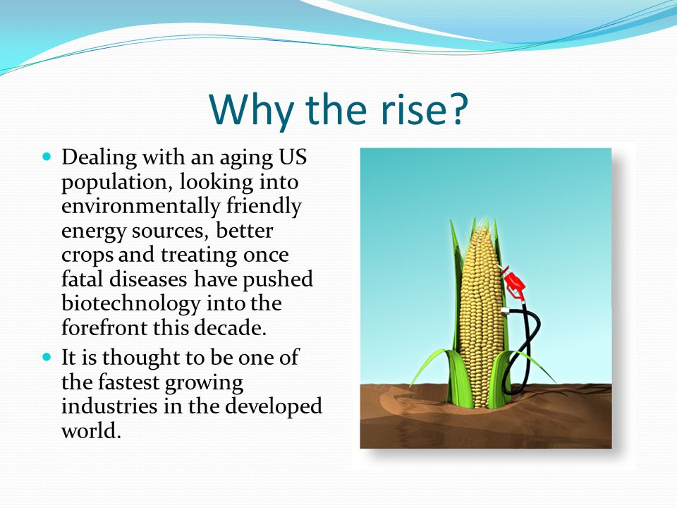 Why the rise? Dealing with an aging US population, looking into environmentally friendly energy sources, better crops and treating once fatal diseases