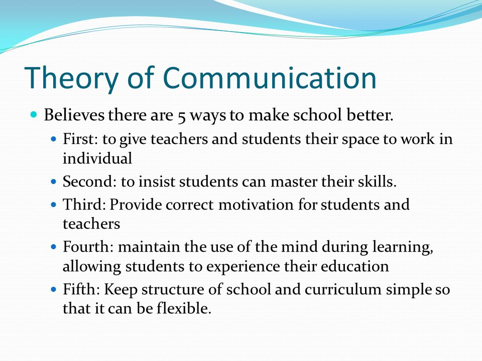 Theory of Communication Believes there are 5 ways to make school better.