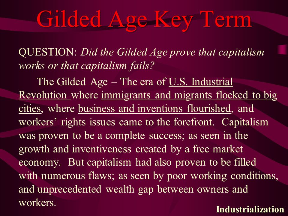 Gilded Age Key Term QUESTION: Did the Gilded Age prove that capitalism works or that capitalism fails.