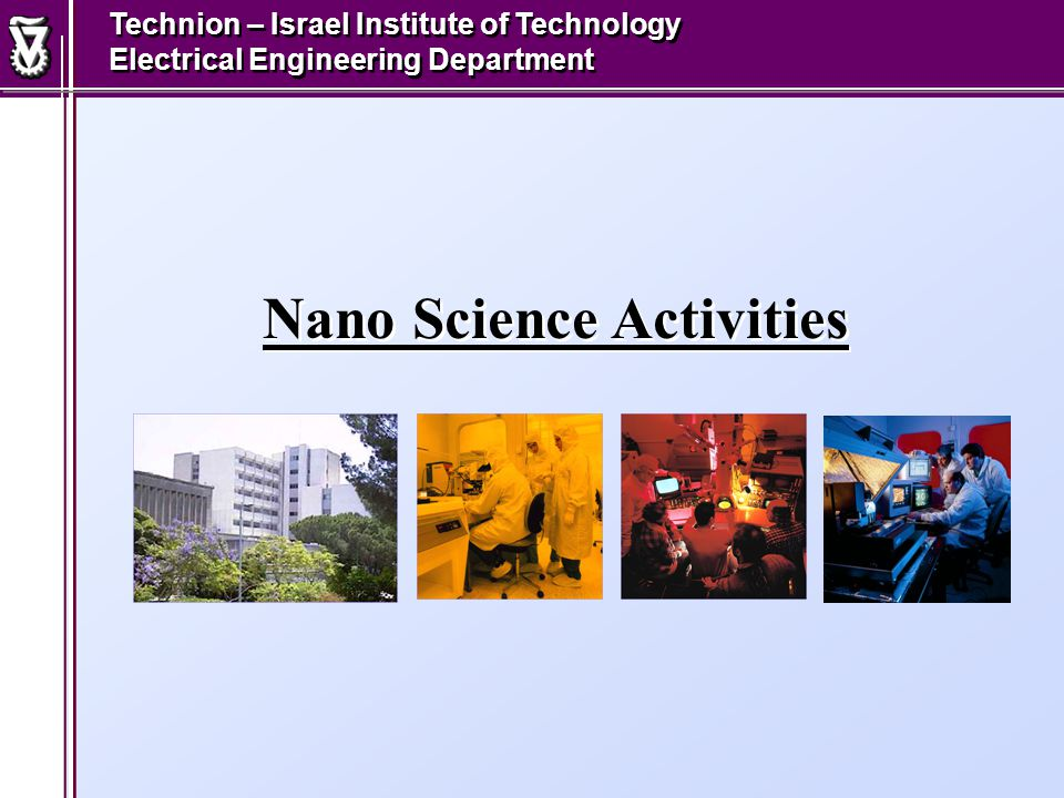 Nano Science Activities Technion – Israel Institute of Technology Electrical Engineering Department