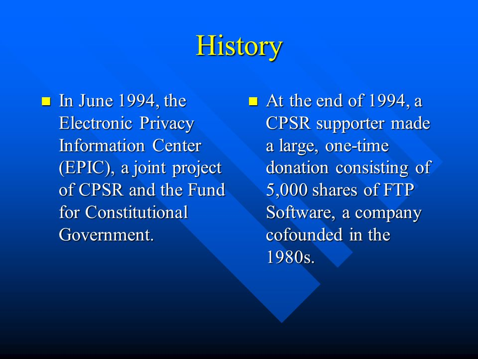 History In June 1994, the Electronic Privacy Information Center (EPIC), a joint project of CPSR and the Fund for Constitutional Government.
