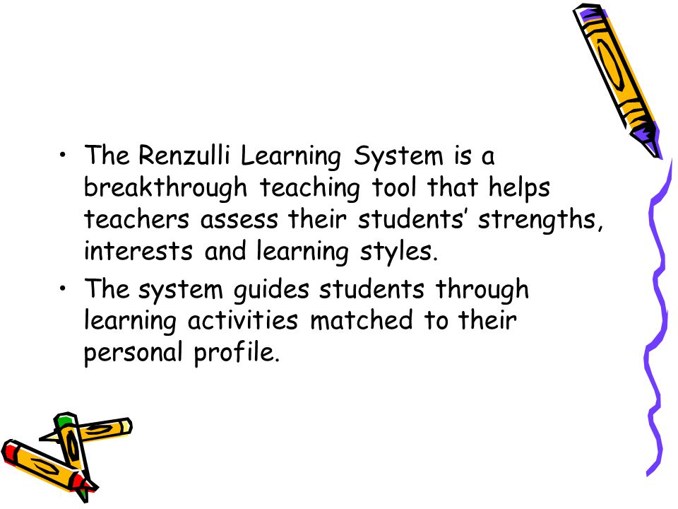 The Renzulli Learning System is a breakthrough teaching tool that helps teachers assess their students' strengths, interests and learning styles.