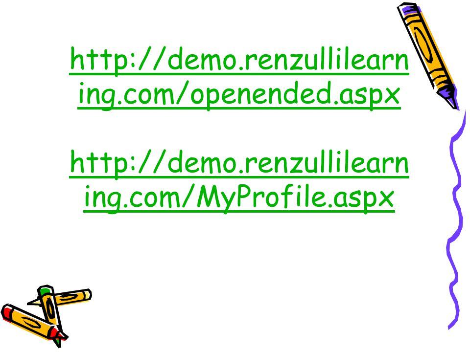 http://demo.renzullilearn ing.com/openended.aspx http://demo.renzullilearn ing.com/MyProfile.aspx