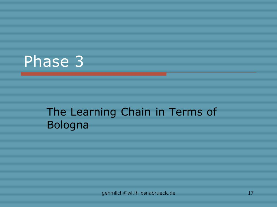 gehmlich@wi.fh-osnabrueck.de17 Phase 3 The Learning Chain in Terms of Bologna