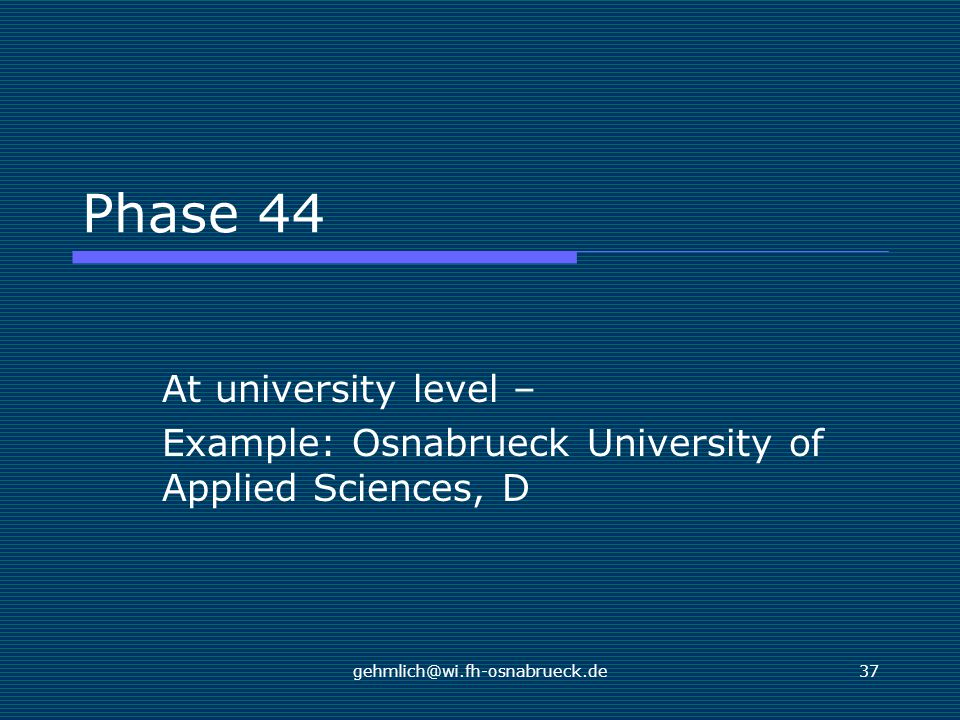 gehmlich@wi.fh-osnabrueck.de37 Phase 44 At university level – Example: Osnabrueck University of Applied Sciences, D
