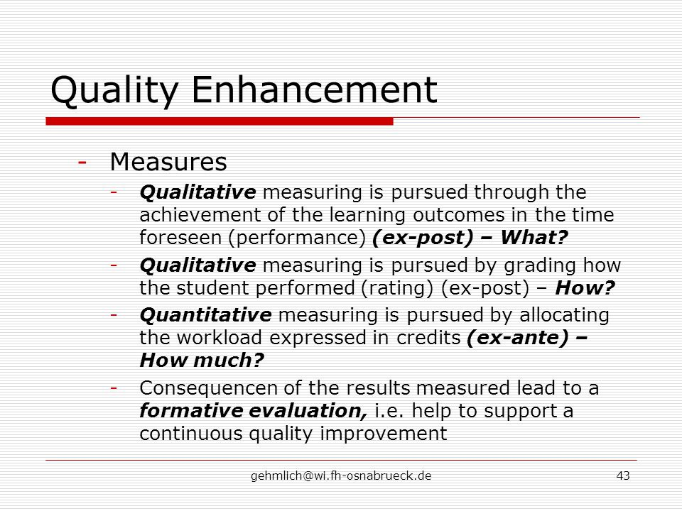 gehmlich@wi.fh-osnabrueck.de43 Quality Enhancement -Measures -Qualitative measuring is pursued through the achievement of the learning outcomes in the time foreseen (performance) (ex-post) – What.