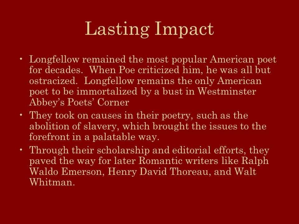 Lasting Impact Longfellow remained the most popular American poet for decades.