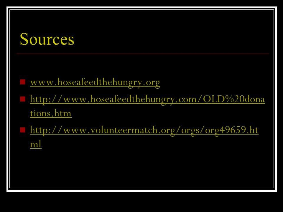 Sources www.hoseafeedthehungry.org http://www.hoseafeedthehungry.com/OLD%20dona tions.htm http://www.hoseafeedthehungry.com/OLD%20dona tions.htm http://www.volunteermatch.org/orgs/org49659.ht ml http://www.volunteermatch.org/orgs/org49659.ht ml