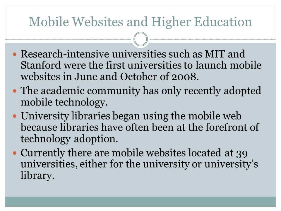 Mobile Websites and Higher Education Research-intensive universities such as MIT and Stanford were the first universities to launch mobile websites in June and October of 2008.