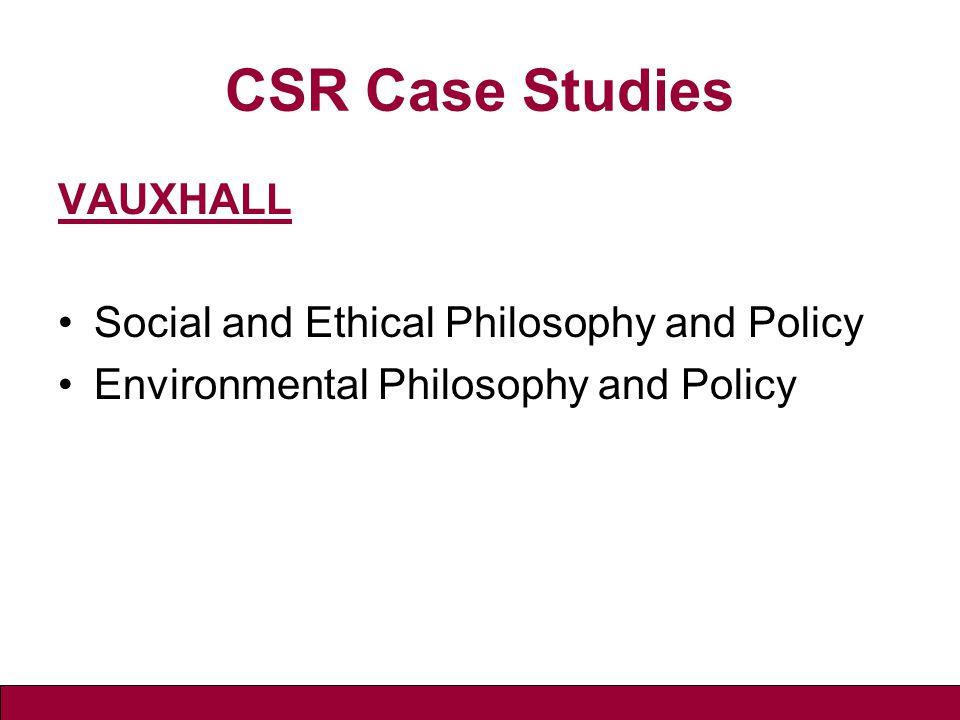 CSR Case Studies VAUXHALL Social and Ethical Philosophy and Policy Environmental Philosophy and Policy