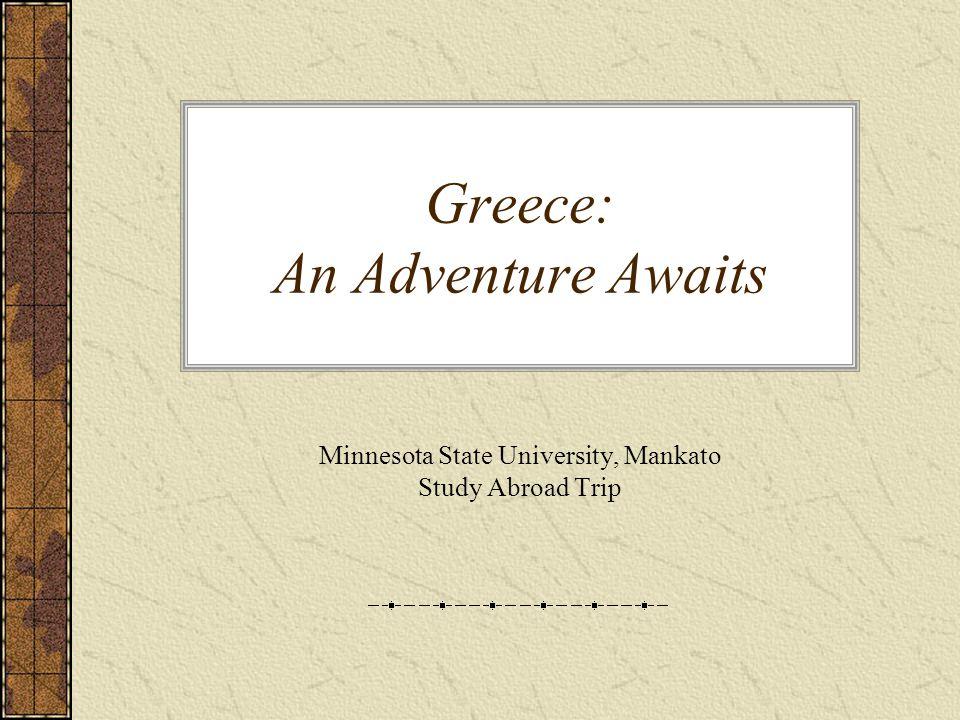 Greece: An Adventure Awaits Minnesota State University, Mankato Study Abroad Trip