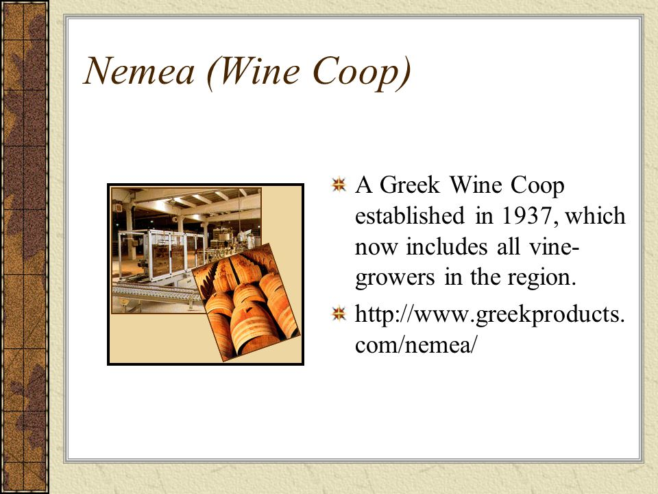 Nemea (Wine Coop) A Greek Wine Coop established in 1937, which now includes all vine- growers in the region.