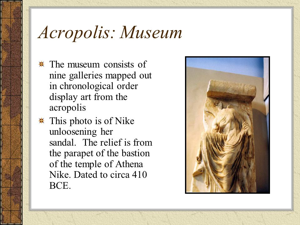 Acropolis: Museum The museum consists of nine galleries mapped out in chronological order display art from the acropolis This photo is of Nike unloosening her sandal.
