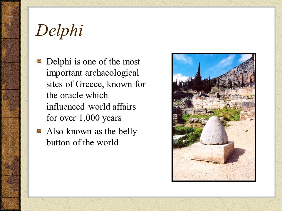 Delphi Delphi is one of the most important archaeological sites of Greece, known for the oracle which influenced world affairs for over 1,000 years Also known as the belly button of the world