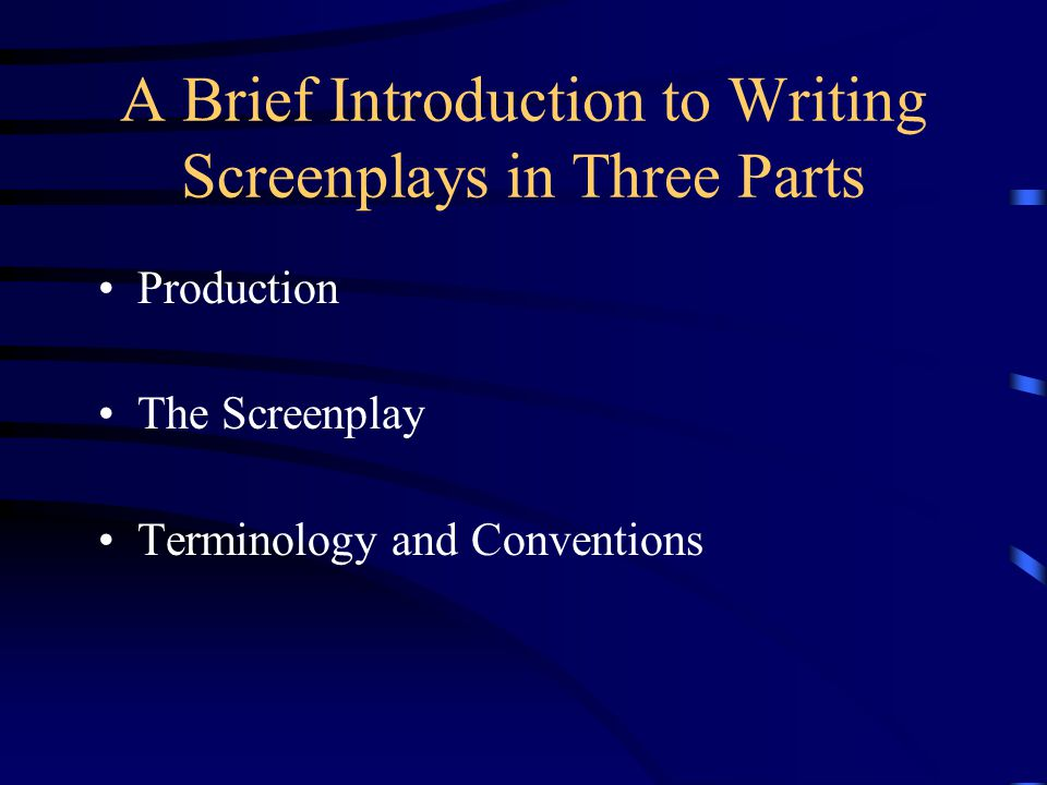 A Brief Introduction to Writing Screenplays in Three Parts Production The Screenplay Terminology and Conventions