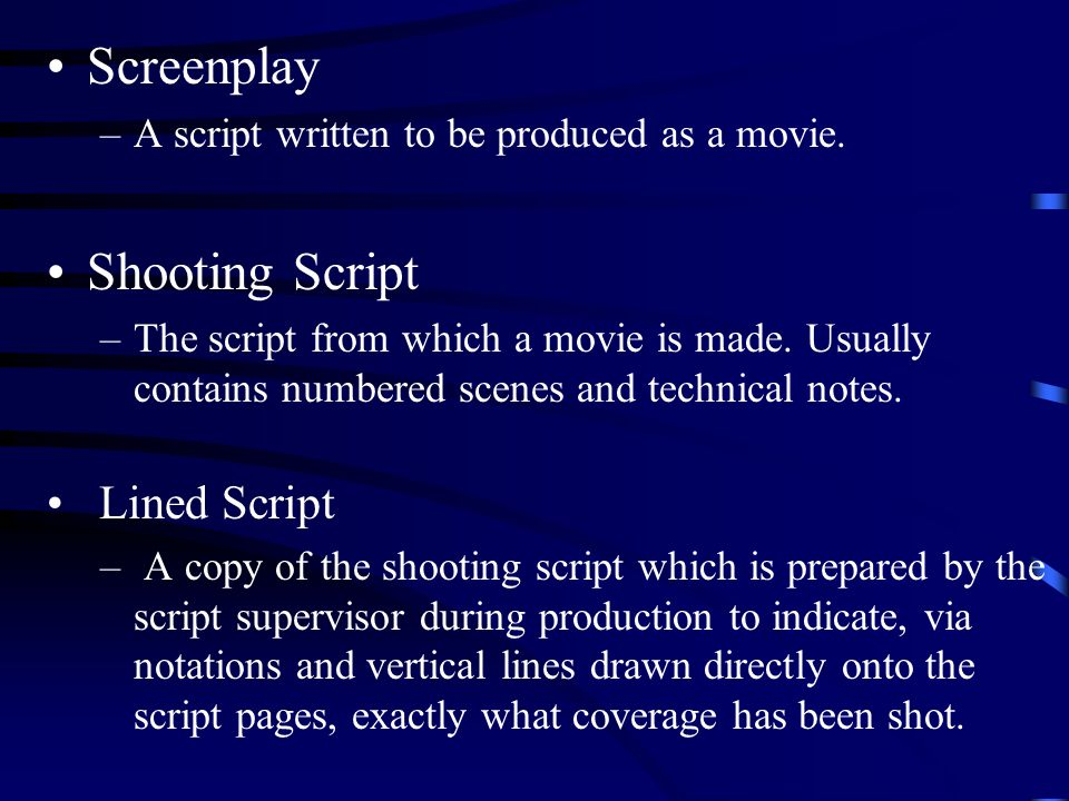 Screenplay –A script written to be produced as a movie.