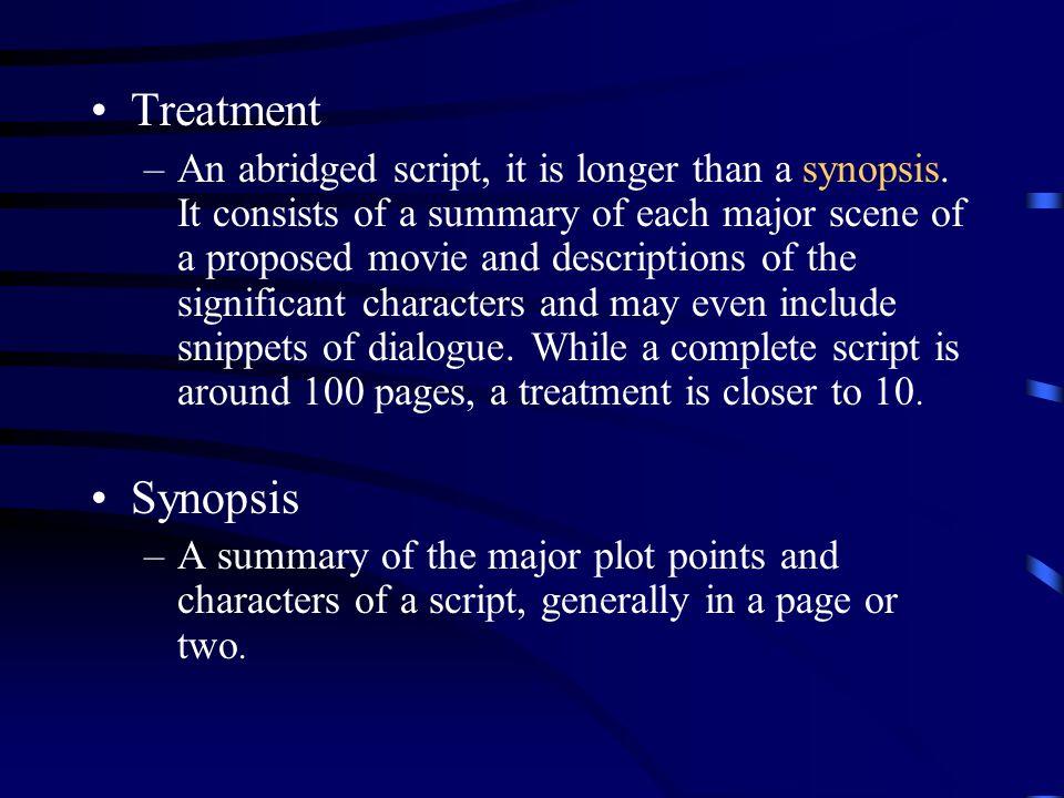 Treatment –An abridged script, it is longer than a synopsis.
