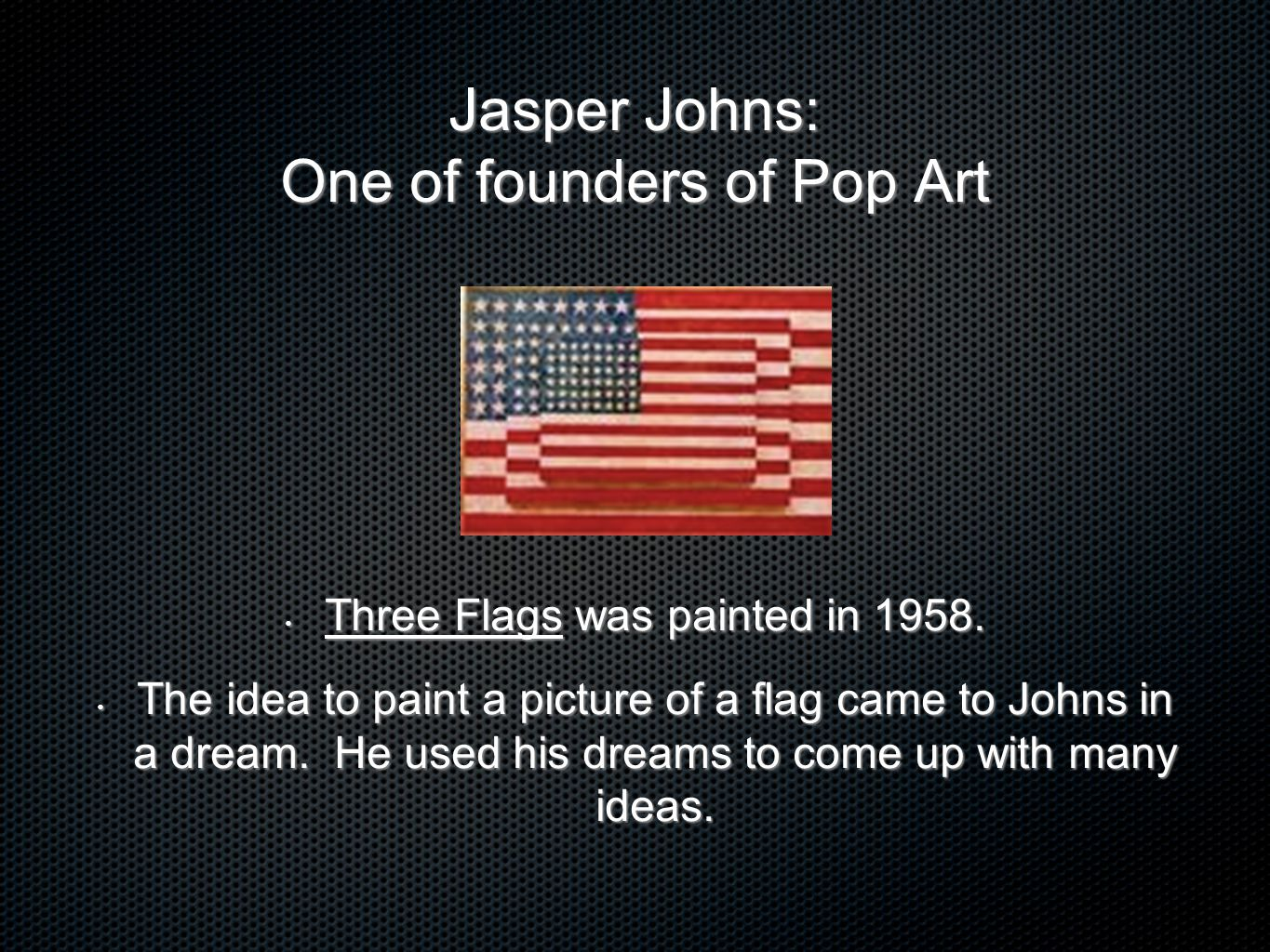 In Three Flags, Jasper Johns used a technique called: ENCAUSTIC In Three Flags, Jasper Johns used a technique called: ENCAUSTIC This is done by mixing melted wax and paint and applying it to a surface while it is hot.