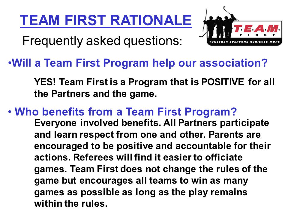 TEAM FIRST RATIONALE Frequently asked questions : Will a Team First Program help our association.