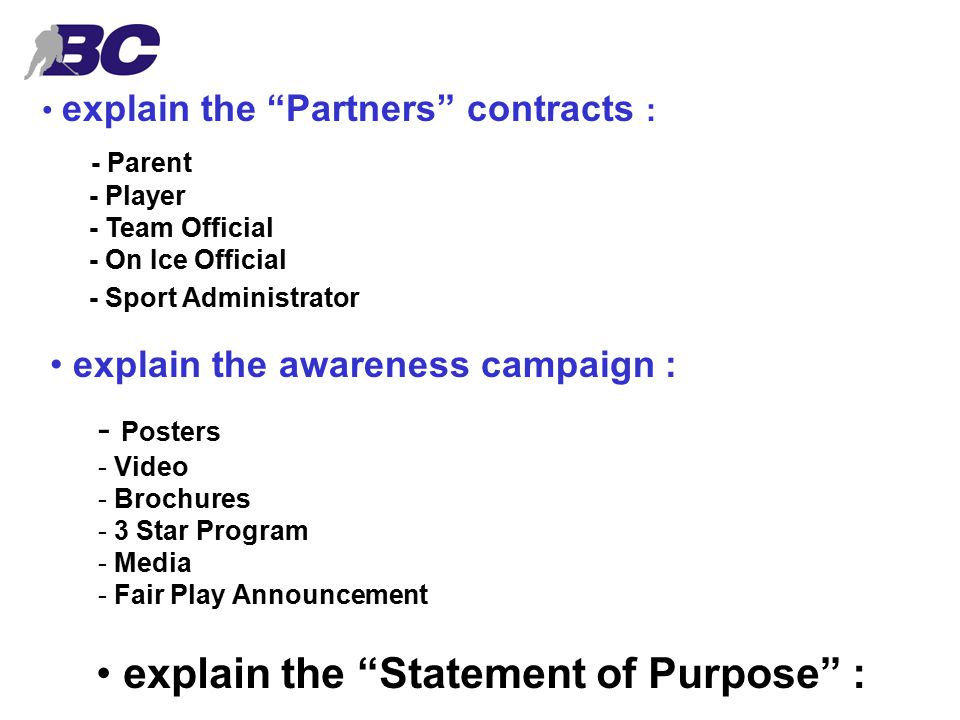 explain the Partners contracts : explain the awareness campaign : - Parent - Player - Team Official - On Ice Official - Sport Administrator - Posters - Video - Brochures - 3 Star Program - Media - Fair Play Announcement explain the Statement of Purpose :