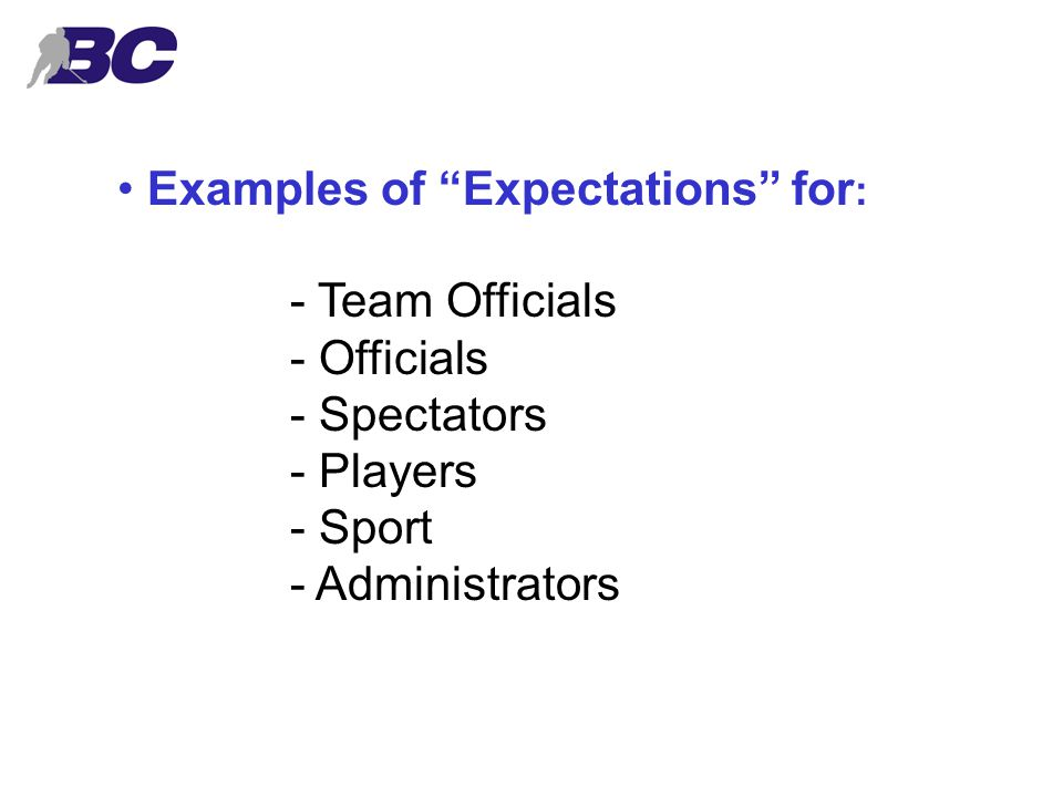 Examples of Expectations for : - Team Officials - Officials - Spectators - Players - Sport - Administrators
