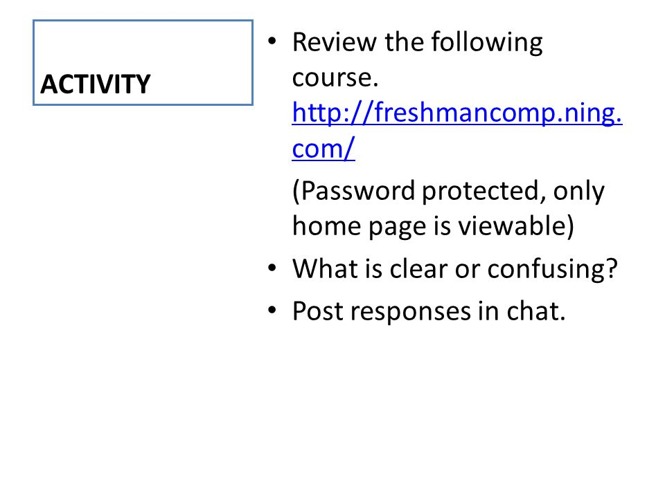 ACTIVITY Review the following course. http://freshmancomp.ning.