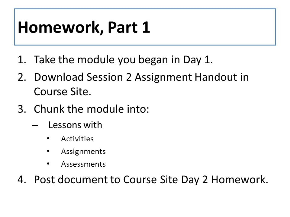 Homework, Part 1 1.Take the module you began in Day 1.
