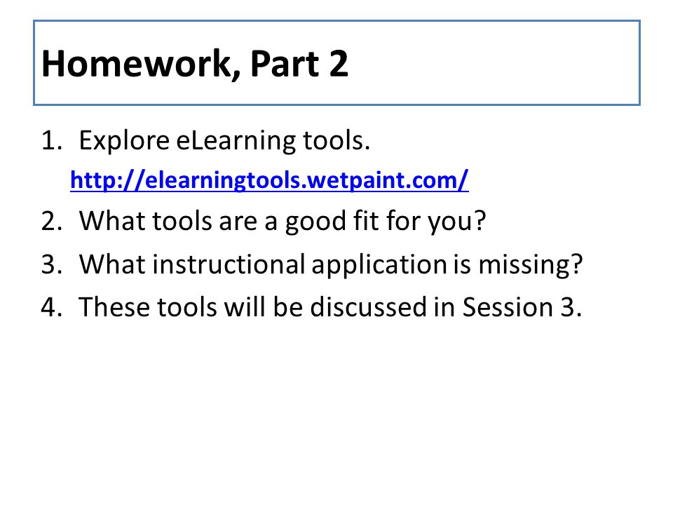 Homework, Part 2 1.Explore eLearning tools.