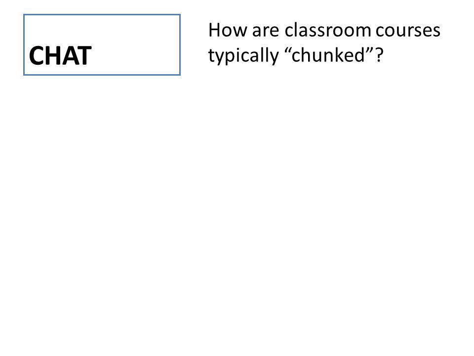 "CHAT How are classroom courses typically ""chunked""?"