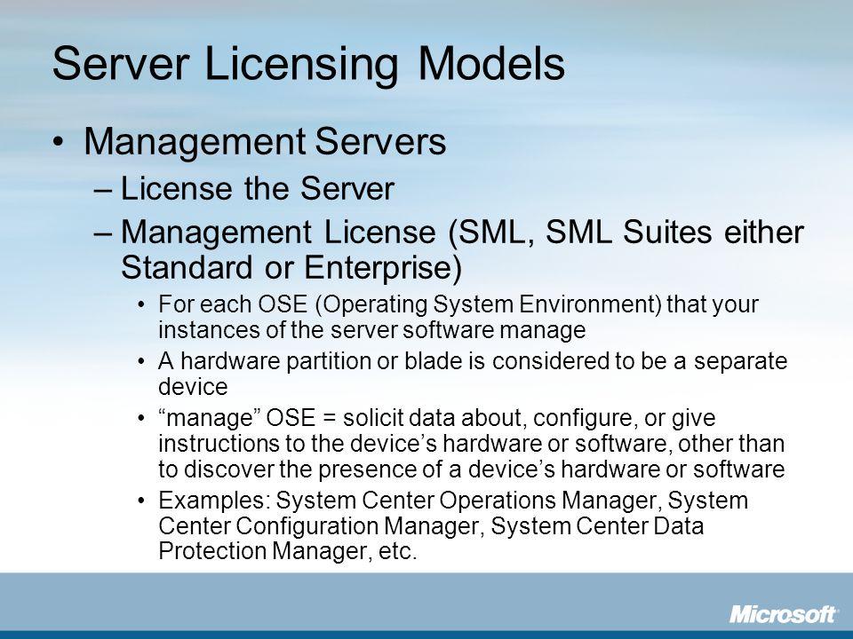 Server Licensing Models Management Servers –License the Server –Management License (SML, SML Suites either Standard or Enterprise) For each OSE (Opera