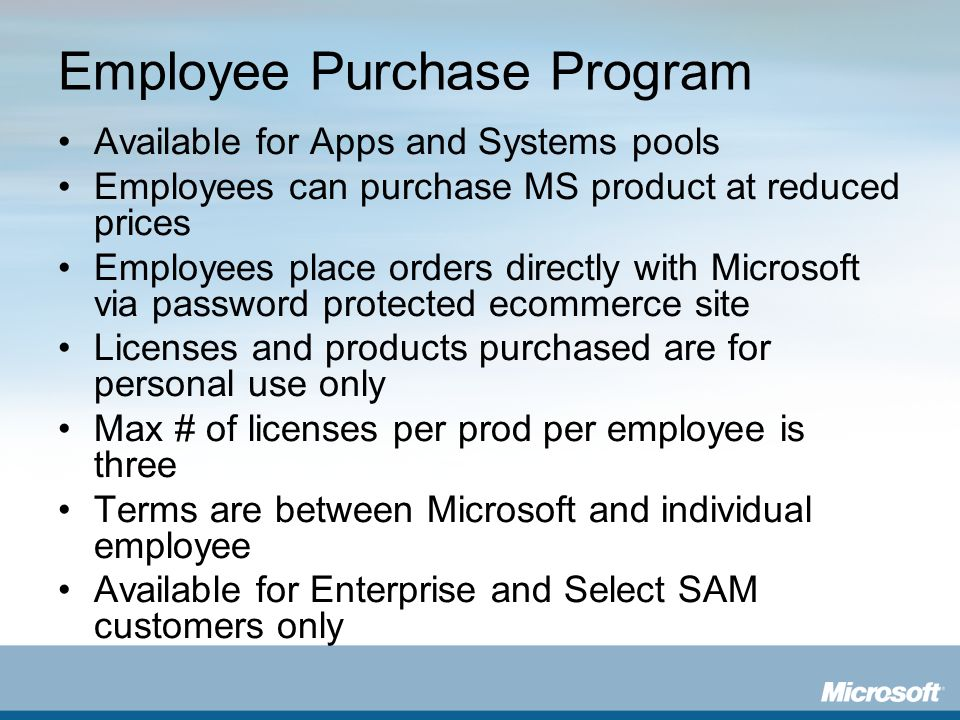 Employee Purchase Program Available for Apps and Systems pools Employees can purchase MS product at reduced prices Employees place orders directly wit