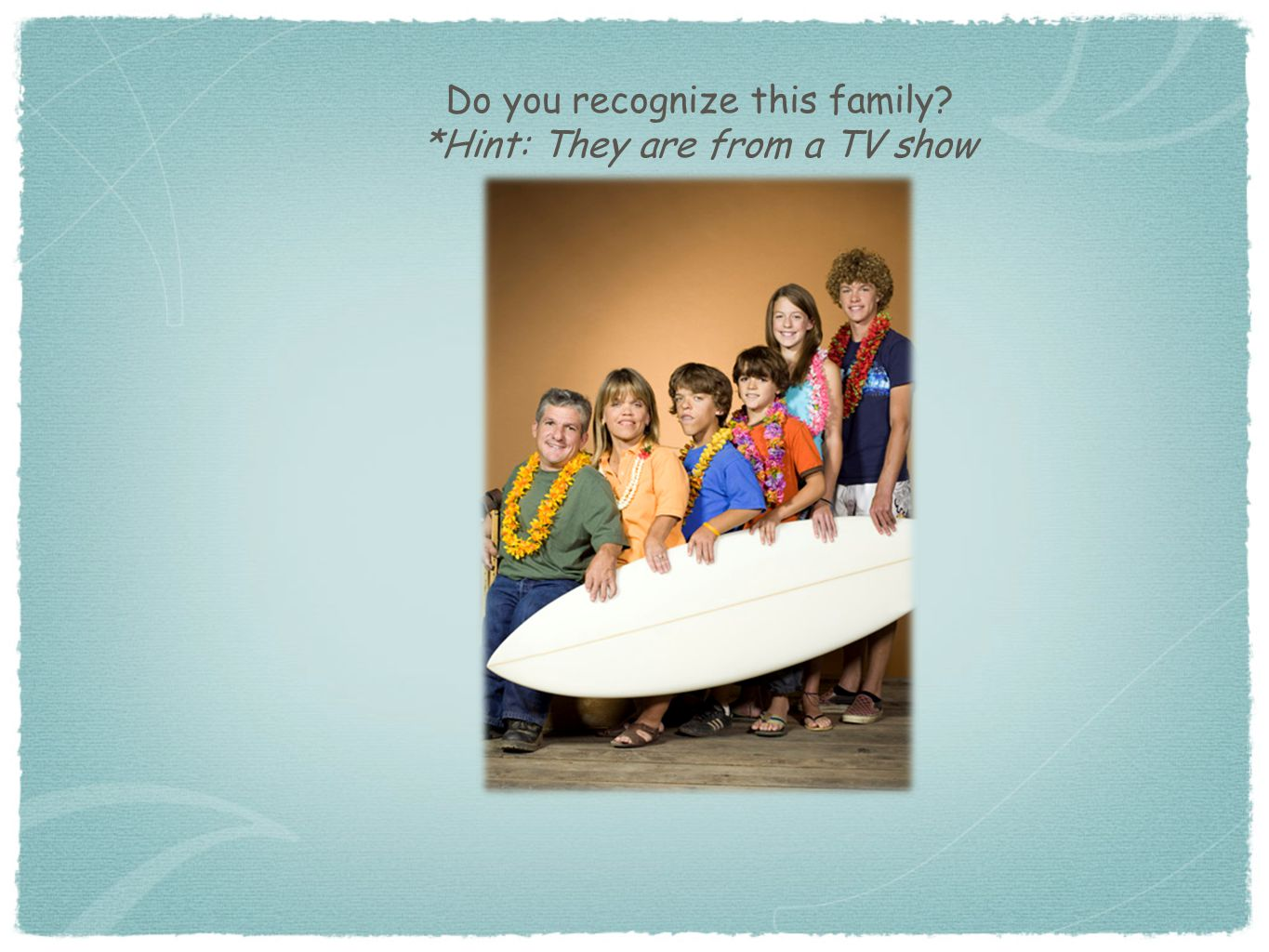 Do you recognize this family? *Hint: They are from a TV show
