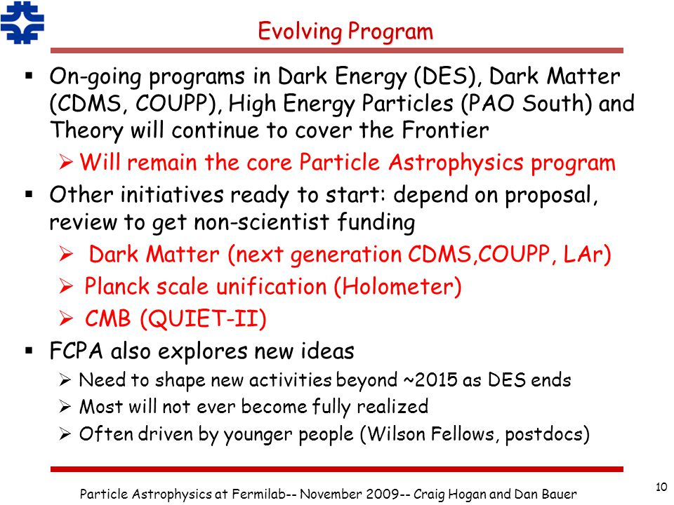 Evolving Program  On-going programs in Dark Energy (DES), Dark Matter (CDMS, COUPP), High Energy Particles (PAO South) and Theory will continue to co