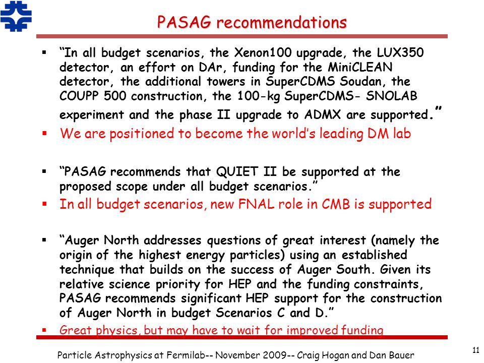 "PASAG recommendations  ""In all budget scenarios, the Xenon100 upgrade, the LUX350 detector, an effort on DAr, funding for the MiniCLEAN detector, the"