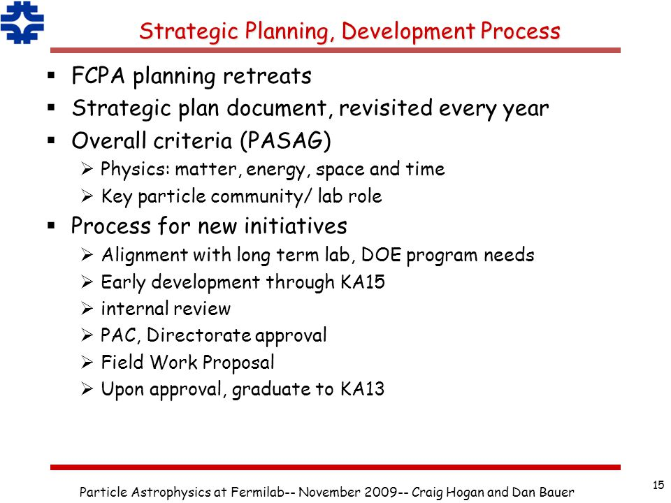 Strategic Planning, Development Process  FCPA planning retreats  Strategic plan document, revisited every year  Overall criteria (PASAG)  Physics: